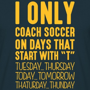 i only coach soccer on days that end in  - Men's T-Shirt