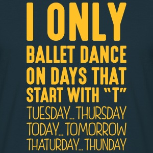 i only ballet dance on days that end in  - Men's T-Shirt