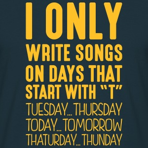 i only write songs on days that start with t - Men's T-Shirt