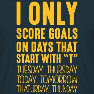 i only score goals on days that start with t - Men's T-Shirt
