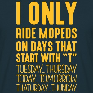 i only ride mopeds on days that start with t - Men's T-Shirt