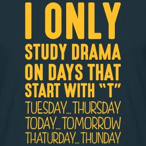 i only study drama on days that start with t - Men's T-Shirt