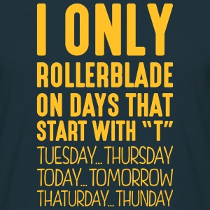 i only rollerblade on days that start with t - T-shirt Homme