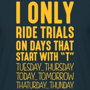 i only ride trials on days that start with t - T-shirt Homme
