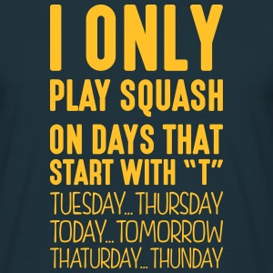 i only play squash on days that start with t - T-shirt Homme
