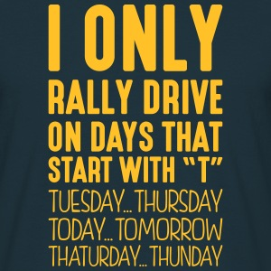 i only rally drive on days that start with t - Men's T-Shirt