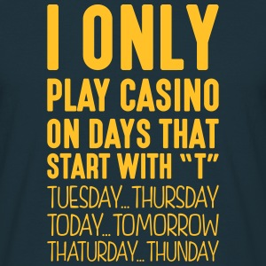 i only play casino on days that start with t - T-shirt Homme