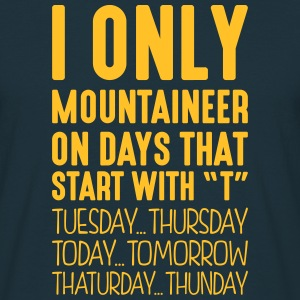 i only mountaineer on days that start with t - Men's T-Shirt