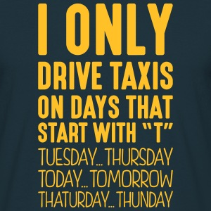 i only drive taxis on days that start with t - Men's T-Shirt
