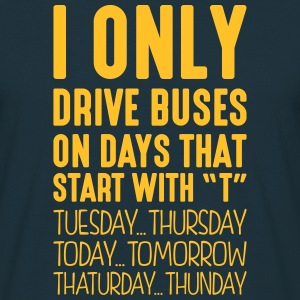 i only drive buses on days that start with t - T-shirt Homme