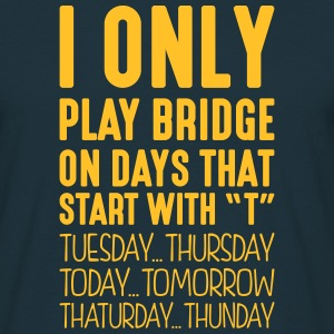 i only play bridge on days that start with t - Men's T-Shirt