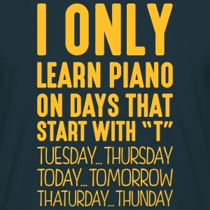 i only learn piano on days that start with t - Men's T-Shirt