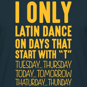 i only latin dance on days that start with t - Men's T-Shirt