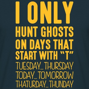 i only hunt ghosts on days that start with t - Men's T-Shirt