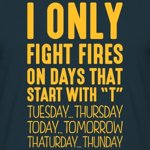 i only fight fires on days that start with t - Men's T-Shirt