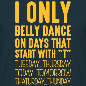i only belly dance on days that start with t - Men's T-Shirt