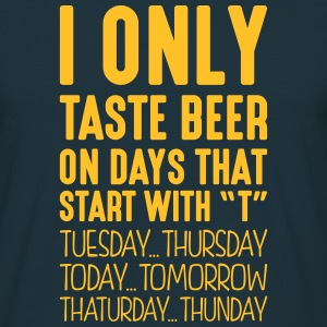 i only taste beer on days that start with t - Men's T-Shirt
