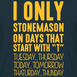 i only stonemason on days that start with t - Men's T-Shirt