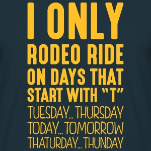 i only rodeo ride on days that start with t - T-shirt Homme