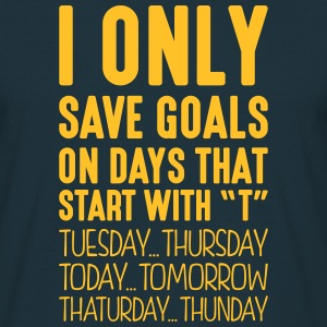 i only save goals on days that start with t - Men's T-Shirt