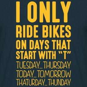i only ride bikes on days that start with t - Men's T-Shirt