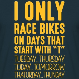 i only race bikes on days that start with t - Men's T-Shirt