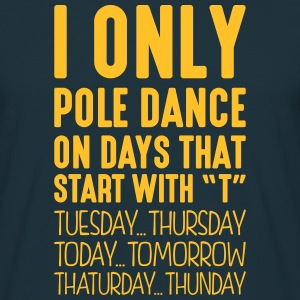 i only pole dance on days that start with t - T-shirt Homme