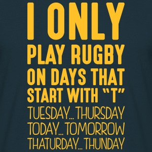 i only play rugby on days that start with t - Men's T-Shirt