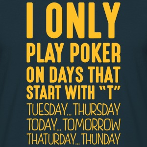 i only play poker on days that start with t - Men's T-Shirt