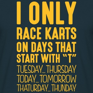 i only race karts on days that start with t - Men's T-Shirt