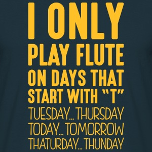 i only play flute on days that start with t - Men's T-Shirt