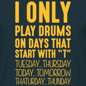 i only play drums on days that start with t - Men's T-Shirt