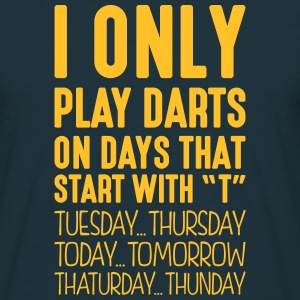 i only play darts on days that start with t - Men's T-Shirt