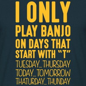 i only play banjo on days that start with t - Men's T-Shirt