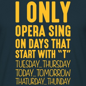 i only opera sing on days that start with t - Men's T-Shirt