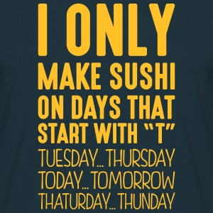 i only make sushi on days that start with t - T-shirt Homme