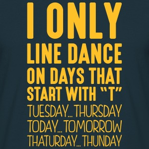i only line dance on days that start with t - T-shirt Homme