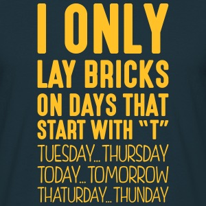 i only lay bricks on days that start with t - Men's T-Shirt