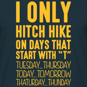 i only hitch hike on days that start with t - Men's T-Shirt