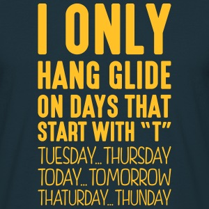 i only hang glide on days that start with t - Men's T-Shirt