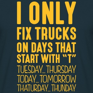 i only fix trucks on days that start with t - Men's T-Shirt