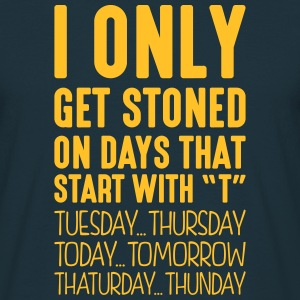 i only get stoned on days that start with t - Men's T-Shirt
