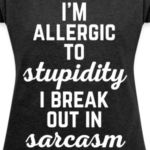 Allergic To Stupidity Funny Quote T-Shirts - Women's T-shirt with rolled up sleeves