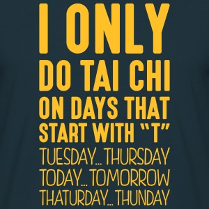i only do tai chi on days that start with t - Men's T-Shirt