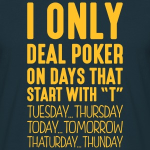 i only deal poker on days that start with t - Men's T-Shirt
