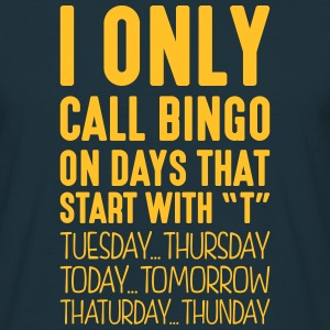 i only call bingo on days that start with t - Men's T-Shirt