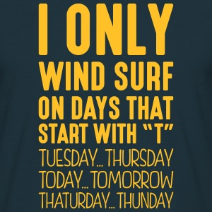 i only wind surf on days that start with t - Men's T-Shirt