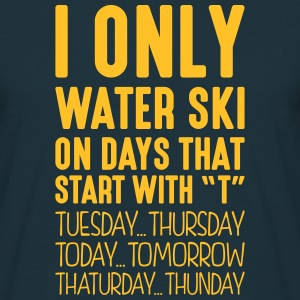 i only water ski on days that start with t - Men's T-Shirt