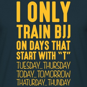 i only train bjj on days that start with t - Men's T-Shirt