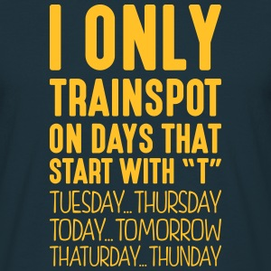 i only trainspot on days that start with t - Men's T-Shirt